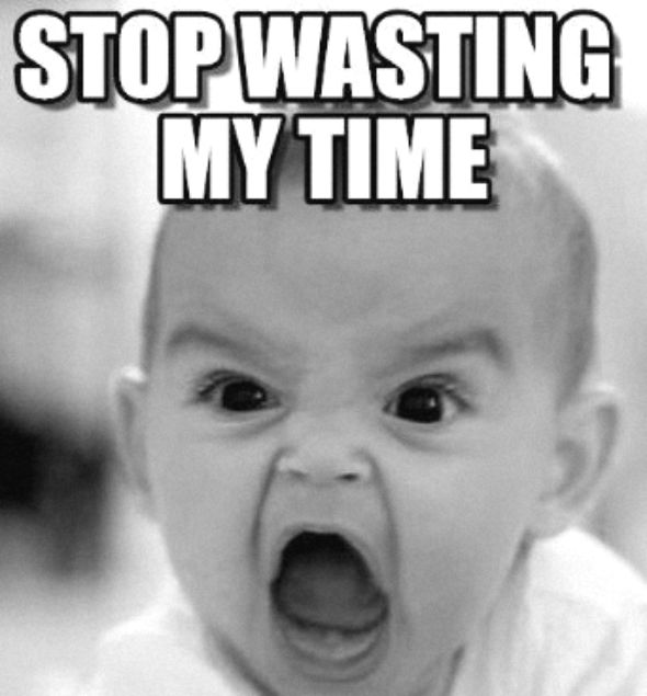 Stop Wasting My Time